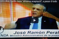 (Video) Ministro Peralta dice a pesar de Odebrecht y «los verdes», Danilo mantiene «altísima aceptacion»; en encuesta marcó 73%